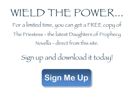 "Link to Newsletter Signup and Free Book offer.  Caption of Image ""For a limited time, you can get a FREE copy of The Priestess - the latest Daughters of Prophecy Novella - direct from this site.  Sign up and download it today.  Button: Sign Me Up."""